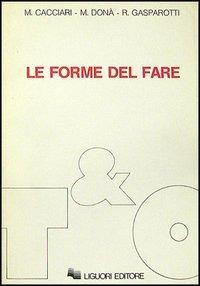 Le Le forme del fare - Cacciari Massimo Donà Massimo Gasparotti Romano - wuz.it