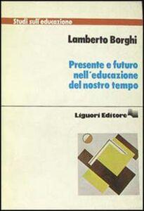 Foto Cover di Presente e futuro nell'educazione del nostro tempo, Libro di Lamberto Borghi, edito da Liguori