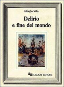 Foto Cover di Delirio e fine del mondo, Libro di Giorgio Villa, edito da Liguori