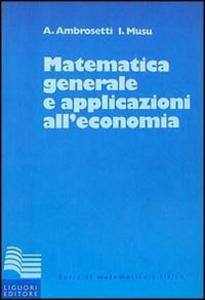 Libro Matematica generale con applicazioni all'economia Antonio Ambrosetti , Ignazio Musu