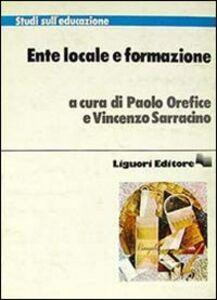 Foto Cover di Ente locale e formazione, Libro di Paolo Orefice,Vincenzo Sarracino, edito da Liguori