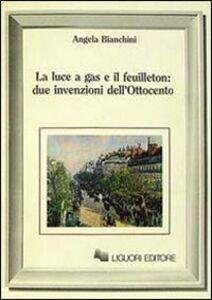 Foto Cover di La luce a gas e il feuilleton: due invenzioni dell'Ottocento, Libro di Angela Bianchini, edito da Liguori
