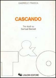 Libro Cascando. Tre studi su Samuel Beckett Gabriele Frasca