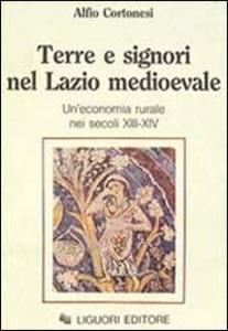 Libro Terre e signori nel Lazio medioevale. Un'economia rurale nei secoli XIII-XIX Alfio Cortonesi