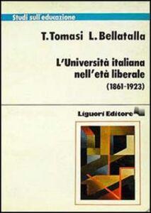Libro L' università italiana nell'età liberale (1861-1923) Tina Tomasi , Luciana Bellatalla