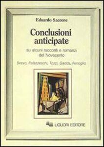 Libro Conclusioni anticipate su alcuni racconti e romanzi del Novecento. Svevo, Pallazzeschi, Tozzi, Gadda, Fenoglio Eduardo Saccone