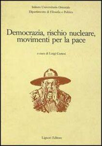 Foto Cover di Democrazia, rischio nucleare, movimenti per la pace, Libro di  edito da Liguori