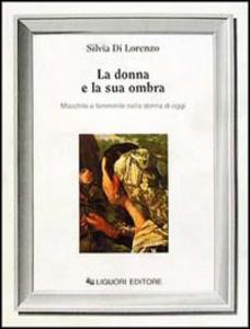 Libro La donna e la sua ombra. Maschile e femminile nella donna di oggi Silvia Di Lorenzo