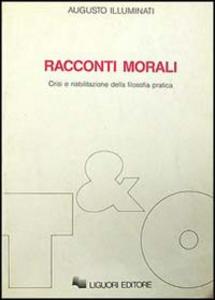 Libro Racconti morali. Crisi e riabilitazione della filosofia pratica Augusto Illuminati