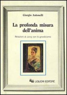 La profonda misura dellanima. Relazioni di Jung con lo gnosticismo.pdf