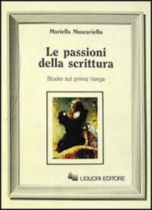 Libro Le passioni della scrittura. Studi sul primo Verga Mariella Muscariello
