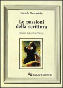 Le passioni della scrittura. Studi sul primo Verga - Mariella Muscariello - copertina