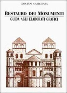 Libro Restauro dei monumenti. Guida agli elaborati grafici Giovanni Carbonara