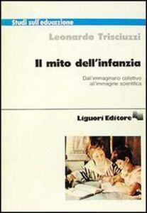 Libro Il mito dell'infanzia. Dall'immaginario collettivo all'immagine scientifica Leonardo Trisciuzzi