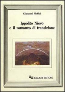 Libro Ippolito Nievo e il romanzo di transizione Giovanni Maffei