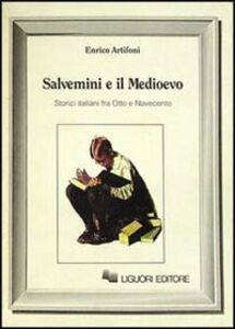 Libro Salvemini e il Medioevo. Storici italiani fra Otto e Novecento Enrico Artifoni