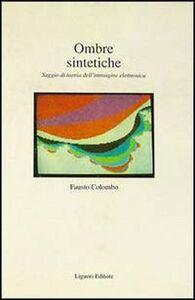 Foto Cover di Ombre sintetiche. Saggio di teoria dell'immagine elettronica, Libro di Fausto Colombo, edito da Liguori