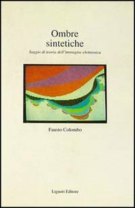Libro Ombre sintetiche. Saggio di teoria dell'immagine elettronica Fausto Colombo