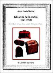 Libro Gli anni della radio (1924-1954). Contributo ad una storia sociale dei media in Italia Anna L. Natale