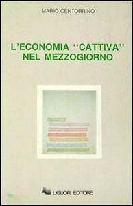 Foto Cover di L' economia «Cattiva» nel Mezzogiorno, Libro di Mario Centorrino, edito da Liguori