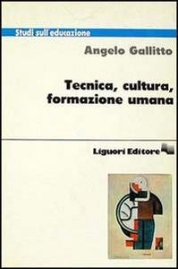 Libro Tecnica, cultura, formazione umana Angelo Gallitto
