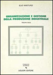 Organizzazione e gestione della produzione industriale. Vol. 3
