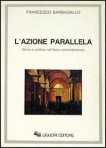 L' azione parallela. Storia e politica nell'Italia contemporanea