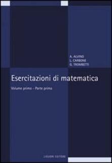 Esercitazioni di matematica. Vol. 1\1 - Angelo Alvino,Luciano Carbone,Guido Trombetti - copertina