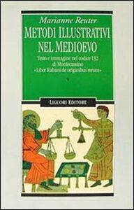 Libro Metodi illustrativi nel Medioevo. Testo e immagine nel Codice 132 di Montecassino. «Liber Rabani de originibus rerum» Marianne Reuter