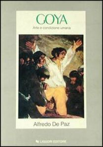 Libro Goya. Arte e condizione umana Alfredo De Paz