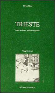 Libro Trieste. Addio bigliardo, addio passeggiate! Elena Vitas