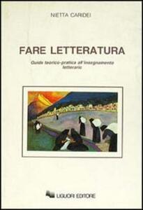 Fare letteratura. Guida teorico-pratica all'insegnamento letterario