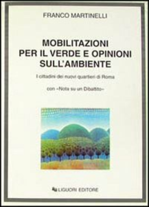 Libro Mobilitazioni per il verde e opinioni sull'ambiente. I cittadini dei nuovi quartieri di Roma, con «Nota su un dibattito» Franco Martinelli