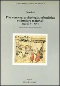 Libro Pisa com'era: archeologia, urbanistica e strutture materiali (secoli V-XIV) Fabio Redi
