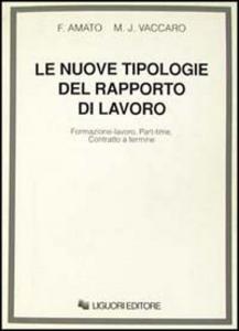 Libro Le nuove tipologie del rapporto di lavoro. Formazione-lavoro, part-time, contratto a termine Fabrizio Amato , M. José Vaccaro