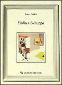 Libro Media e sviluppo. Il ruolo dei mass media nei processi di modernizzazione Laura Solito