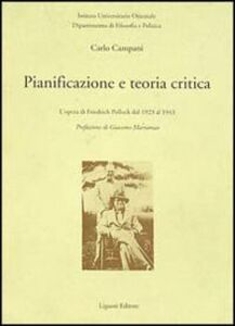 Libro Pianificazione e teoria critica. L'opera di Friedrich Pollock dal 1923 al 1943 Carlo Campani
