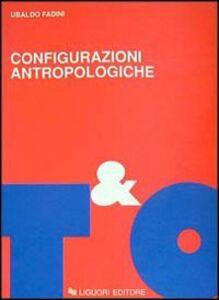Libro Configurazioni antropologiche. Esperienze e metamorfosi della soggettività moderna Ubaldo Fadini