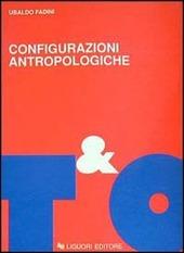 Configurazioni antropologiche. Esperienze e metamorfosi della soggettività moderna