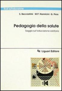 Libro Pedagogia della salute. Saggio sull'educazione sanitaria Stefano Beccastrini , M. Paola Nannicini , Giuseppino Piras