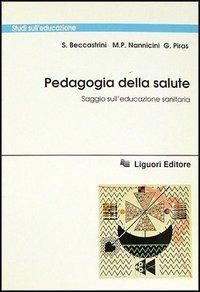Pedagogia della salute. Saggio sull'educazione sanitaria - Beccastrini Stefano Nannicini M. Paola Piras Giuseppino - wuz.it