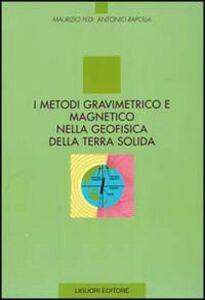 Foto Cover di I metodi gravimetrico e magnetico nella geofisica della terra solida, Libro di Maurizio Fedi,Antonio Rapolla, edito da Liguori
