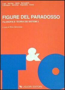 Foto Cover di Figure del paradosso. Filosofia e teoria dei sistemi. Vol. 2, Libro di  edito da Liguori