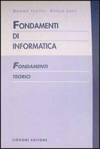 Foto Cover di Fondamenti di informatica. Fondamenti teorici, Libro di Bruno Fadini,Carlo Savy, edito da Liguori