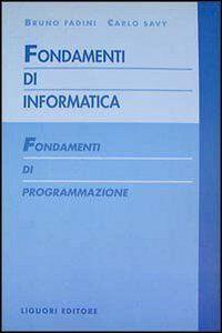 Foto Cover di Fondamenti di informatica. Fondamenti di programmazione, Libro di Bruno Fadini,Carlo Savy, edito da Liguori