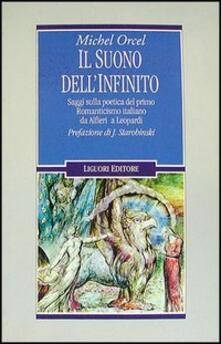Il suono dellinfinito. Saggi sulla poetica del primo Romanticismo italiano da Alfieri a Leopardi.pdf