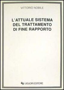 Foto Cover di L' attuale sistema del trattamento di fine rapporto, Libro di Vittorio Nobile, edito da Liguori