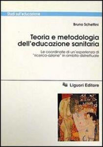 Libro Teoria e metodologia dell'educazione sanitaria. Le coordinate di un'esperienza di «Ricerca-azione» in ambito distrettuale Bruno Schettini