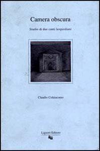 Libro Camera obscura. Studio di due canti leopardiani Claudio Colaiacomo
