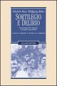 Libro Sortilegio e delirio. Psicopatologia delle migrazioni in prospettiva transculturale Michele Risso , Wolfgang Böker